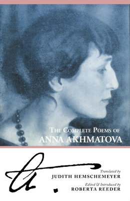 The Complete Poems of Anna Akhmatova - Akhmatova, Anna Andreevna, and Reeder, Roberta (Introduction by), and Hemschemeyer, Judith (Translated by)