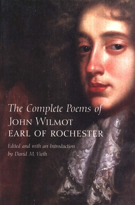 The Complete Poems of John Wilmot, Earl of Rochester - Rochester, Earl Of, and Vieth, David M (Editor)