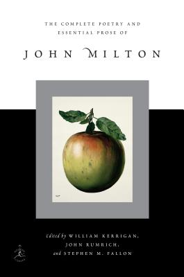 The Complete Poetry and Essential Prose of John Milton - Milton, John, and Kerrigan, William, Professor, Ph.D. (Editor), and Rumrich, John Peter