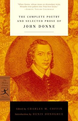 The Complete Poetry and Selected Prose of John Donne - Donne, John, and Donoghue, Denis (Introduction by), and Coffin, Charles M (Editor)