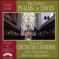 The Complete Psalms of David, Vol. 10 - Series 2: Psalms 133-150 - Tim Ravalde (organ); Chichester Cathedral Choir (choir, chorus); Charles Harrison (conductor)