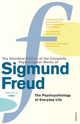 The Complete Psychological Works of Sigmund Freud Vol 6 the Psychopathology of Everyday Life - Freud, and Freud, Sigmund