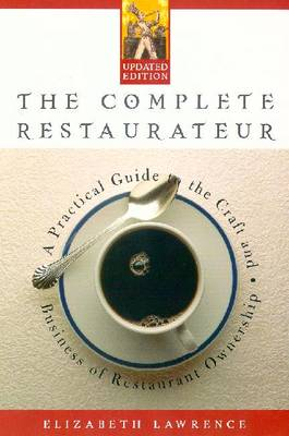 The Complete Restaurateur: A Practical Guide to the Craft and Business of Restaurant Ownership - Lawrence, Elizabeth