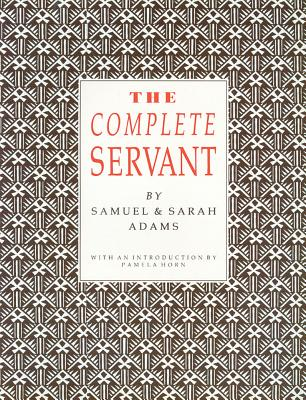 The Complete Servant - Adams, Samuel, Dr., Psy.D., and Adams, Sarah