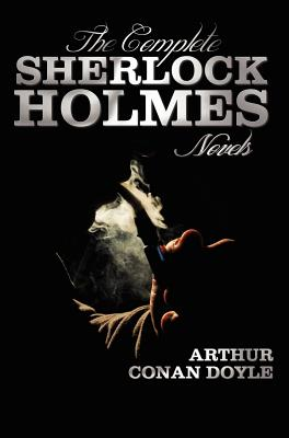 The Complete Sherlock Holmes Novels - Unabridged - A Study In Scarlet, The Sign Of The Four, The Hound Of The Baskervilles, The Valley Of Fear - Doyle, Arthur Conan, Sir