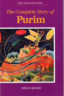 The Complete Story of Purim: Compiled from the Book of Esther, Targum, Talmud and Midrash - Mindel, Nissan