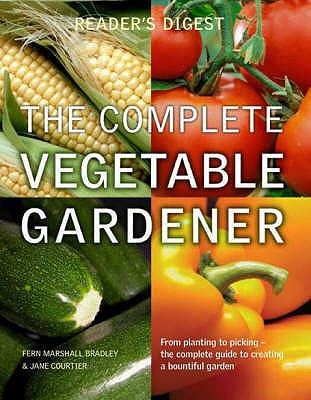The Complete Vegetable Gardener: A Practical Guide to Growing Fresh and Delicious Vegetables - Courtier, Jane