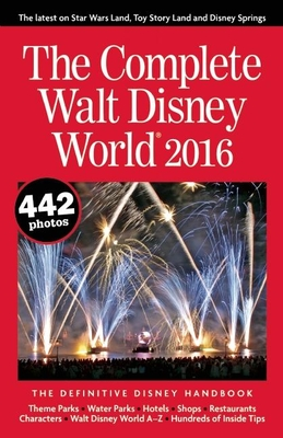 The Complete Walt Disney World: The Definitive Disney Handbook - Neal, Julie