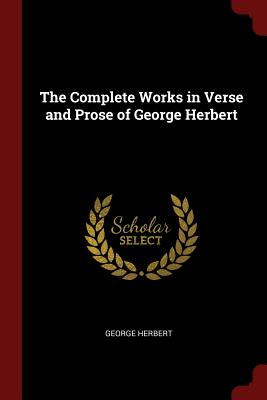 The Complete Works in Verse and Prose of George Herbert - Herbert, George