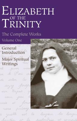 The Complete Works of Elizabeth of the Trinity, Vol. 1: General Introduction - Major Spiritual Writings - Kane, Aletheia (Translated by)