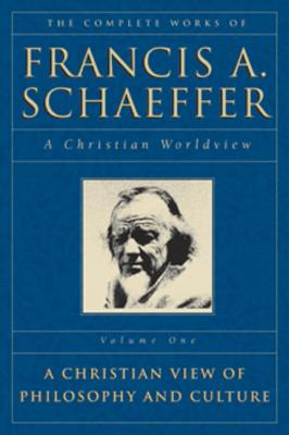 The Complete Works of Francis A. Schaeffer: A Christian Worldview - Schaeffer, Francis A