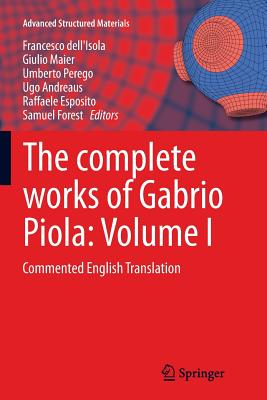 The Complete Works of Gabrio Piola: Volume I: Commented English Translation - Dell'isola, Francesco (Editor), and Maier, Giulio (Editor), and Perego, Umberto (Editor)