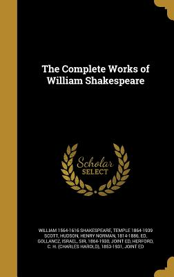 The Complete Works of William Shakespeare - Shakespeare, William 1564-1616, and Scott, Temple 1864-1939, and Hudson, Henry Norman 1814-1886 (Creator)
