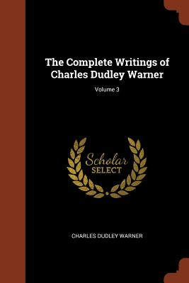 The Complete Writings of Charles Dudley Warner; Volume 3 - Warner, Charles Dudley