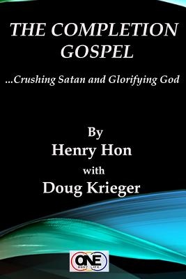 The Completion Gospel: Crushing Satan and Glorifying God - Krieger, Douglas William, and Hon, Henry