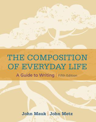 The Composition of Everyday Life - Metz, John, and Mauk, John