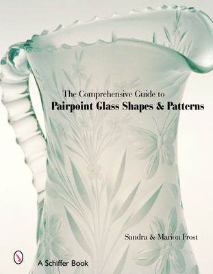 The Comprehensive Guide to Pairpoint Glass Shapes and Patterns - Frost, Marion