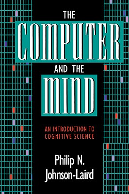 The Computer and the Mind: An Introduction to Cognitive Science - Johnson-Laird, Philip N