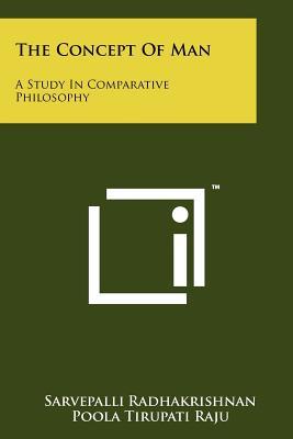The Concept of Man: A Study in Comparative Philosophy - Radhakrishnan, Sarvepalli, Sir, and Raju, Poola Tirupati (Editor)
