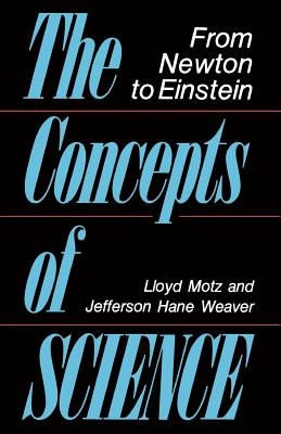 The Concepts of Science: From Newton to Einstein - Motz, Lloyd, and Weaver, Jefferson Hane
