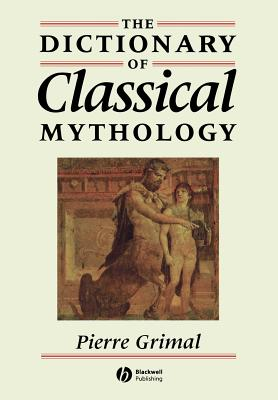 The Concise Dictionary of Classical Mythology - Grimal, Pierre, and Maxwell-Hyslop, A. R. (Translated by)