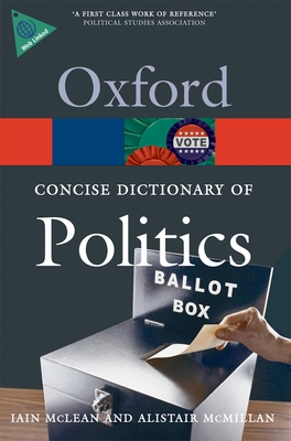 The Concise Oxford Dictionary of Politics - McLean, Iain (Editor), and McMillan, Alistair (Editor)