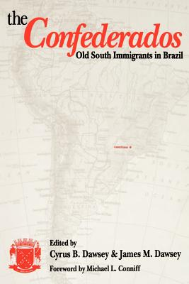 The Confederados: Old South Immigrants in Brazil - Dawsey, Cyrus B (Editor), and Montgomery, Michael B, Dr. (Contributions by), and Flynt, Wayne (Contributions by)