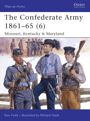 The Confederate Army 1861-65 (6): Missouri, Kentucky & Maryland - Field, Ron