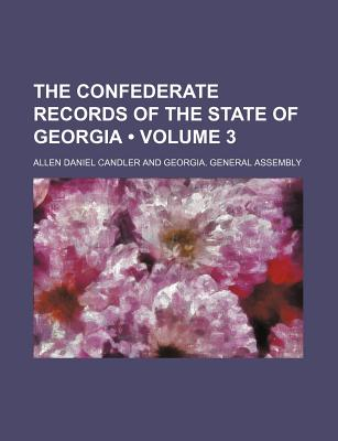 The Confederate Records of the State of Georgia Volume 3 - Candler, Allen Daniel