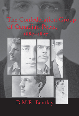 The Confederation Group of Canadian Poets, 1880-1897 - Bentley, D M R