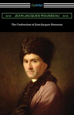 The Confessions of Jean-Jacques Rousseau - Rousseau, Jean-Jacques