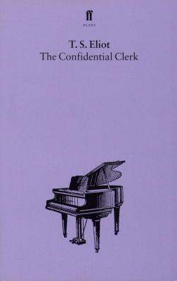 The Confidential Clerk - Eliot, T. S.
