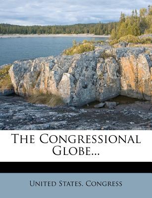 The Congressional Globe... - Congress, United States, Professor