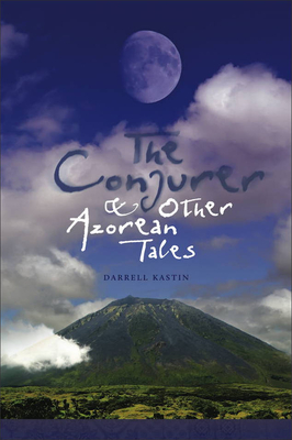 The Conjurer and Other Azorean Tales - Kastin, Darrell