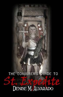 The Conjurer's Guide to St. Expedite - Alvarado, Denise