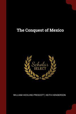 The Conquest of Mexico - Prescott, William Hickling