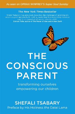 The Conscious Parent: Transforming Ourselves, Empowering Our Children - Tsabary, Shefali, Dr.
