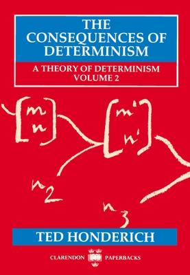 The Consequences of Determinism: A Theory of Determinism, Volume 2 - Honderich, Ted