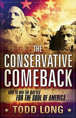 The Conservative Comeback: How to Win the Battle for the Soul of America - Long, Todd