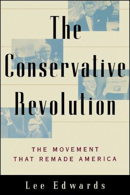 The Conservative Revolution: The Movement That Remade America - Edwards, Lee