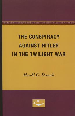 The Conspiracy Against Hitler in the Twilight War - Deutsch, Harold C