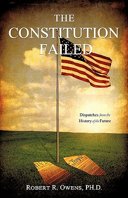 The Constitution Failed - Owens, Ph D Robert R