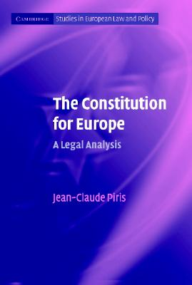 The Constitution for Europe: A Legal Analysis - Piris, Jean-Claude, and Gormley, Laurence (Editor), and Shaw, Jo (Editor)