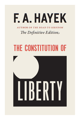 The Constitution of Liberty: The Definitive Edition - Hayek, F a, and Hamowy, Ronald (Editor)