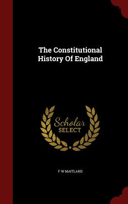 The Constitutional History of England - Maitland, F W