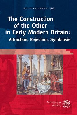 The Construction of the Other in Early Modern Britain: Attraction, Rejection, Symbiosis - Ahrens, Rudiger (Editor), and Caballero Aceituno, Yolanda, and Cuder, Primavera