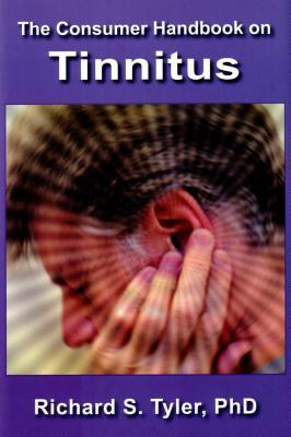 The Consumer Handbook on Tinnitus - Tyler, Richard S, PhD (Editor)