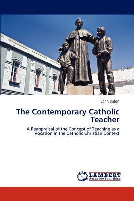 The Contemporary Catholic Teacher - Lydon, John