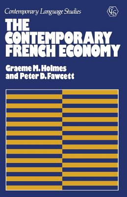 The Contemporary French Economy - Holmes, Graeme H., and Fawcett, Peter D.