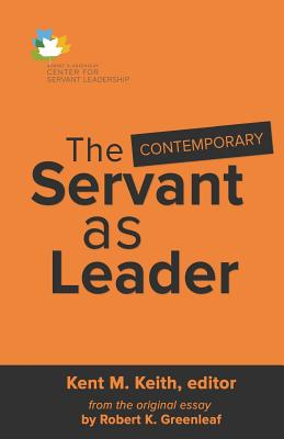 The Contemporary Servant as Leader - Keith, Kent M